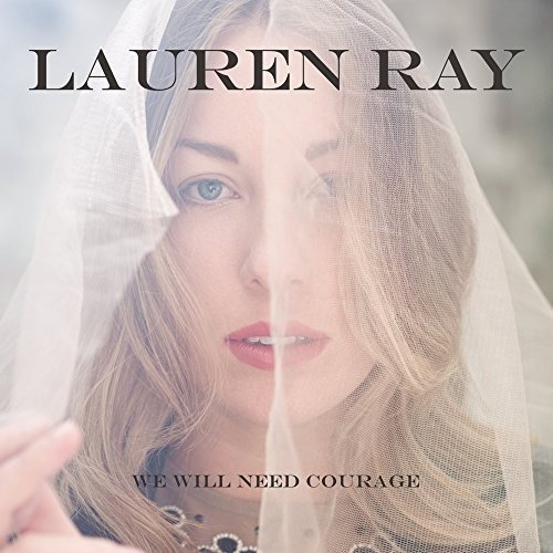 Lauren Ray - We Will Need Courage