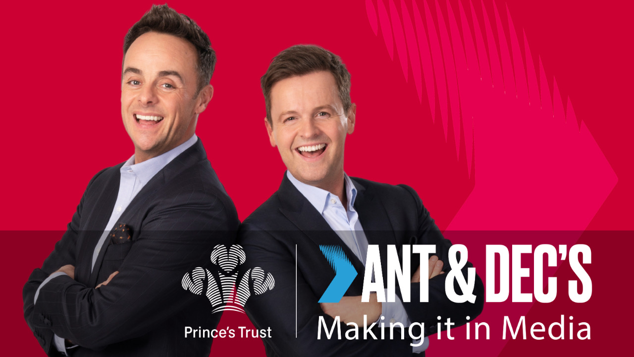 ANT AND DEC JOIN FORCES WITH THE PRINCE'S TRUST TO HELP YOUNG PEOPLE MAKE IT IN MEDIA