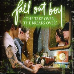 Fall Out Boy - Take Over The Break's Over
