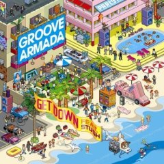 Groove Armada - Get Down feat. Stush
