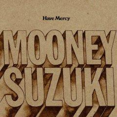 Mooney Suzuki - Have Mercy