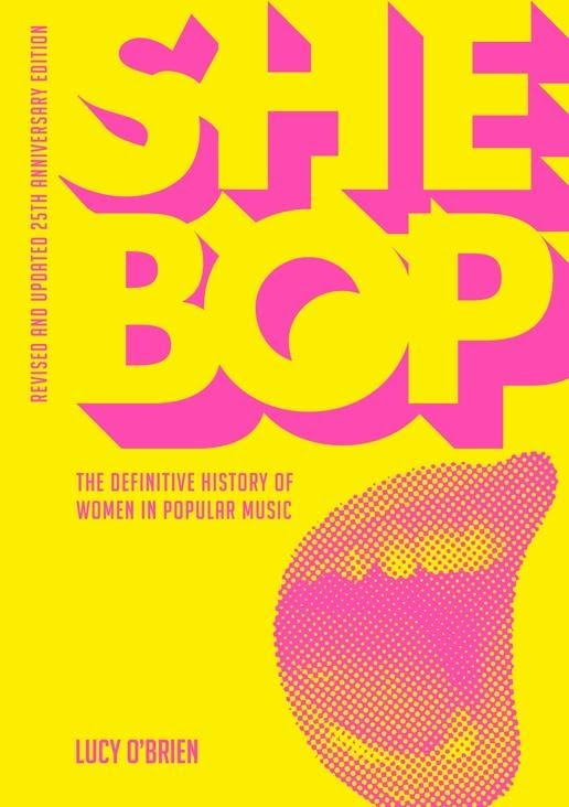 SHE BOP – THE DEFINITIVE HISTORY OF WOMEN IN POPULAR MUSIC