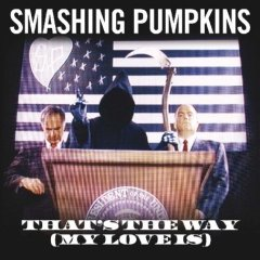 The Smashing Pumpkins - That's the Way (My Love Is)