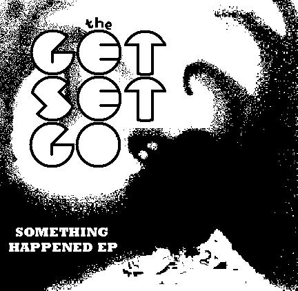 The Get Set Go - Something Happened EP