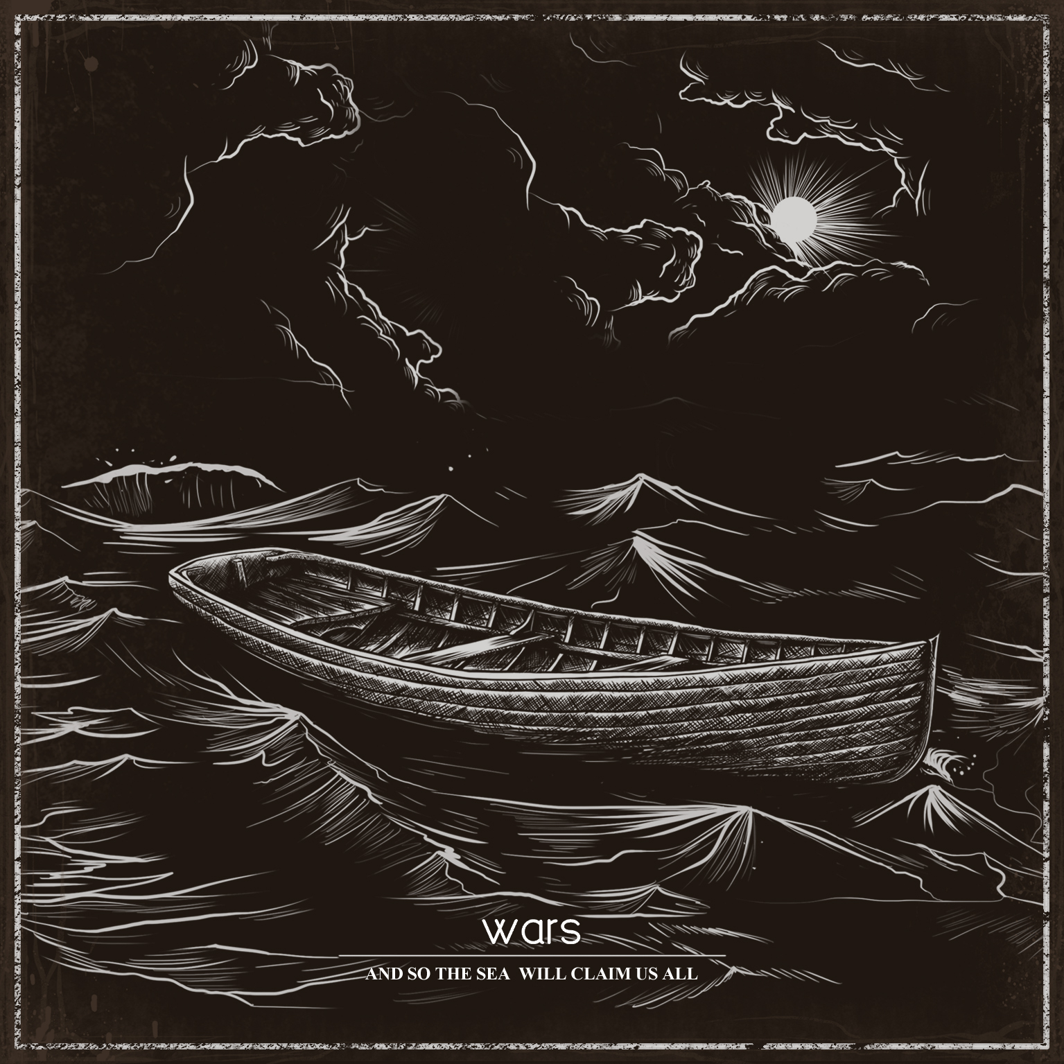 wars - And So The Sea Will Claim Us All